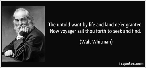 quote-the-untold-want-by-life-and-land-ne-er-granted-now-voyager-sail-thou-forth-to-seek-and-find-walt-whitman-311738
