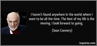 quote-i-haven-t-found-anywhere-in-the-world-where-i-want-to-be-all-the-time-the-best-of-my-life-is-the-sean-connery-41134