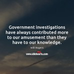 government-investigations-have-always-contributed-more-to-our-amusement-than-they-have